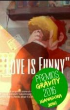 """""""Love is Funny"""" Billdip.  by You_dream_big"""