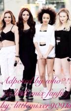 Adopted by Who?!? ( a little mix fanfic) by littlemixer9091D