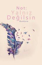 "Not: ""Yalnız Değilsin"" by BusAyca"