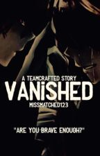Vanished: A Teamcrafted Story: Book 1 in the Guardians Trilogy by missmatched123
