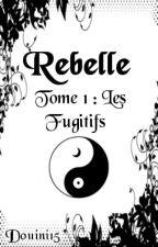 Rebelle [Tome 1 : Les Fugitifs] by Douini15