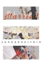 We Got Married ||JUNGKOOK•YEIN by Luvstory1245