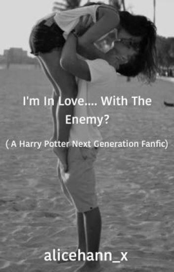 I'm In Love.... With The Enemy? (A Harry Potter Next Generation Fanfic)