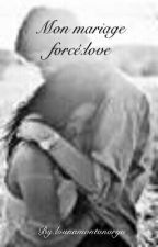 mon mariage forcé :love by lounamontanarya