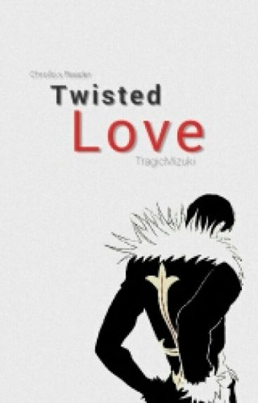 Twisted Love ✞ Chrollo x Reader