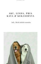 Aku, Linda, Pria Kaya dan Kekasihnya. by L-Lu89