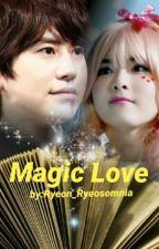MAGIC LOVE  by Ryeon_Ryeosomnia