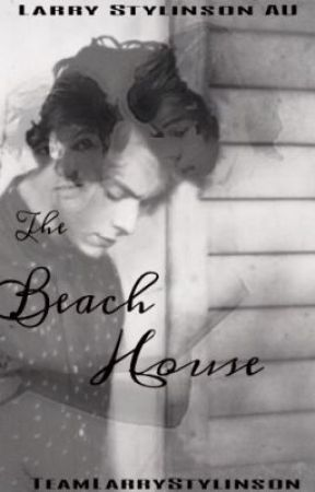 The Beach House by TeamLarryStylinson