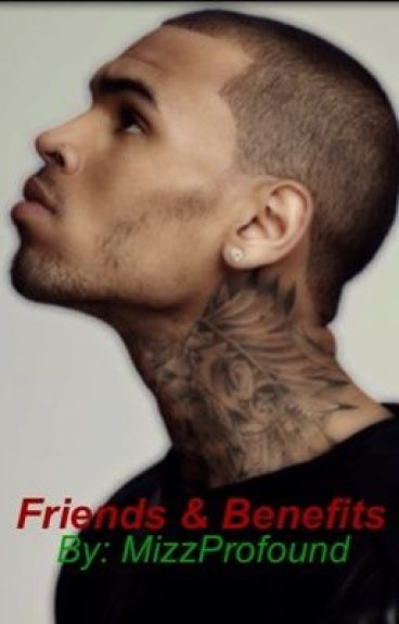 Friends and Benefits (Chris Brown Fan-fic)
