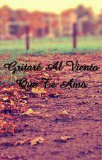Gritare Al Viento Que Te Amo by BeluEdelp