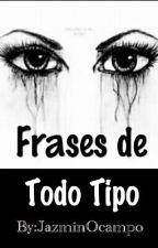 ✖Frases de Todo Tipo✖ by JazminOcampo
