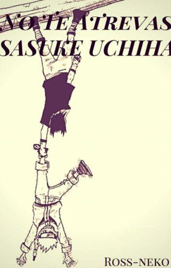 ¡¡No Te Atrevas Sasuke Uchiha!! [Sasunaru]
