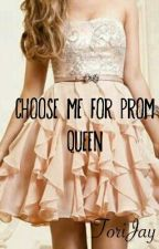 Choose Me For Prom Queen! by ToriJay21