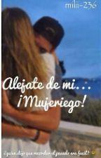 Aléjate De Mi... Mujeriego  by Milii-236