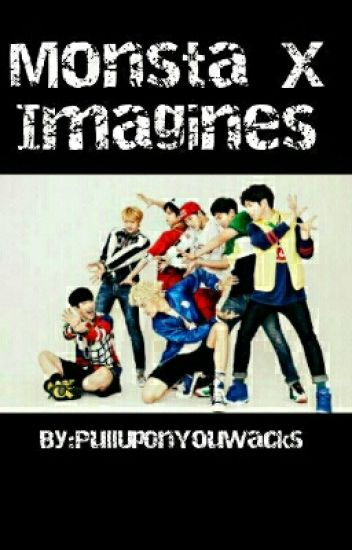 Monsta X Imagines!