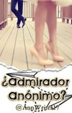 ¿Admirador Anónimo? © by AnnWriter17