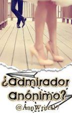 ¿Admirador Anónimo? © by AnnWriter17
