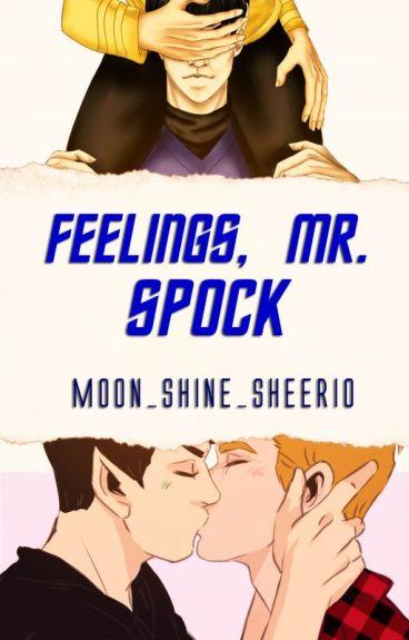 """""""Feelings, Mr. Spock"""" (Spirk)"""