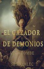 El Cazador de Demonios II Hecatombe  #Wattys2016 by Seira-Alec
