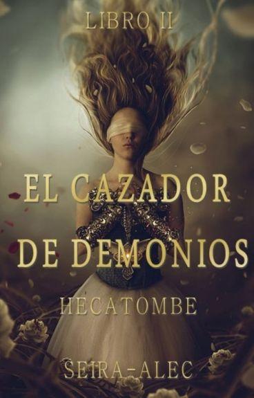 El Cazador de Demonios II Hecatombe  #Wattys2016
