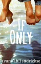 If Only ✔ by SavannahHendrickse