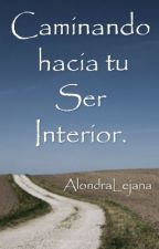 Caminando hacia tu Ser Interior. by AlondraLejana