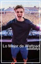 Lo mejor de Wattpad. by collxkellyx