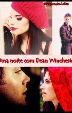 Uma Noite Com Dean Winchester(EM REVISÃO) by Winchesterizada2Y5