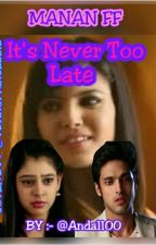 manan ff it's never too late (completed) by Andal100