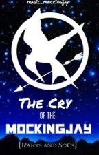 The Cry of the Mockingjay (Rants and SoCs) by fiery-hallows