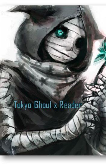 Tokyo Ghoul x Reader