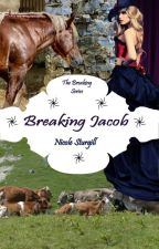 Breaking Jacob (2nd in Breaking Series) by conleyswifey