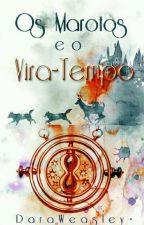 Marotos e o Vira-Tempo by DaraWeasley
