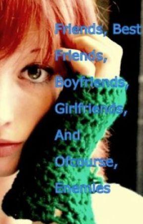 Friends, Best Friends, Boyfriends, Girlfriends And Ofcourse, Enemies. by CuteLittleHippo