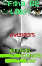 Avengers-Vingadores//Filha De Loki (HIATUS) by karlaQuinnJay_Stark