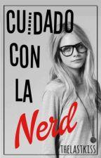 Cuidado Con La Nerd by thelastkiss05