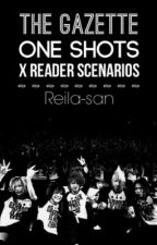 the GazettE One Shots - X Reader Scenarios by Reila-san