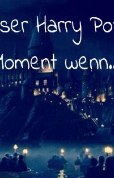 Dieser Harry Potter Moment wenn...