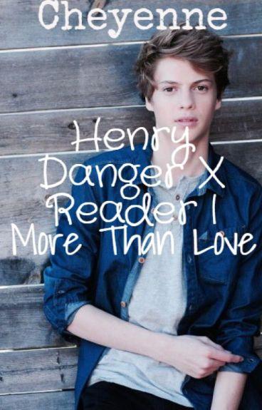 More Than Love | Henry Danger x Reader