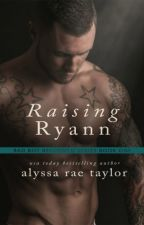 Raising Ryann (Bad Boy Reformed 1) by alyssaraetaylor
