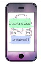 Despierta Zoe (#1)  by lunasolitaria14