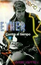 Ether contra el tiempo (S.E #3) by vidavirix