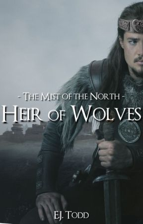 The Mists of the North - Heir of Wolves *Complete* by EJ_Todd