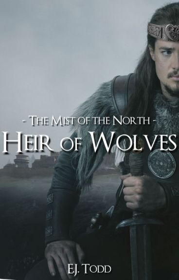 The Mists of the North - Heir of Wolves *Complete*
