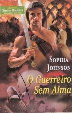 O guerreiro sem alma - 02 Trilogia Blackthorn - Sophia Johnson by Flaviacalaca