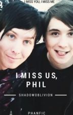 I miss us, Phil. | Phan by SleeplessSophie