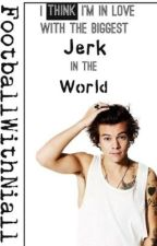 I Think I'm in Love With the Biggest Jerk in the World by FootballWithNiall