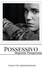 Possessivo// Justin Bieber [Segunda Temporada] by BieberDrew1994
