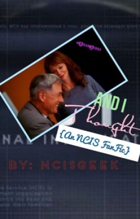 And I Thought {An NCIS FanFic} - 2: Gibbs?! - Wattpad