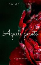 Aquele Garoto - (romance gay) by lipinhoforyou